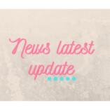 News Latest Update